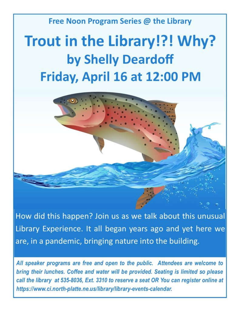 Noon Program: Trout in the Library!?! Friday, April 16, 2021 at 12:00pm Presented by Shelly Deardoff